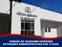 CÂMARA DE GUANAMBI SUSPENDE ATIVIDADES ADMINISTRATIVAS POR 15 DIAS.