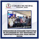 VEREADORES DE GUANAMBI PARTICIPAM DA SOLENIDADE DO VOO INAUGURAL DO AEROPORTO MUNICIPAL ISAAC MOURA ROCHA